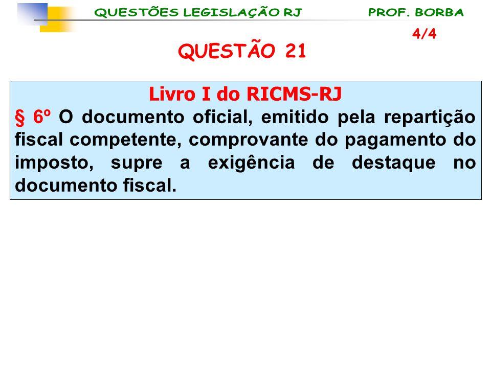 QUESTÃO 21 Livro I do RICMS-RJ