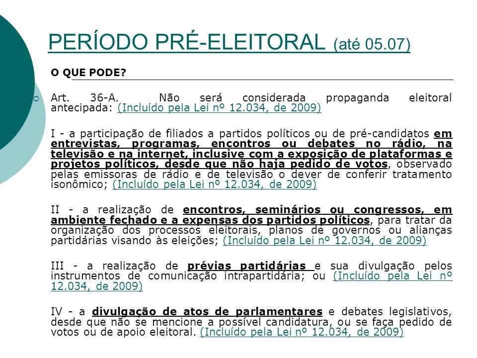 PERÍODO PRÉ-ELEITORAL (até 05.07)