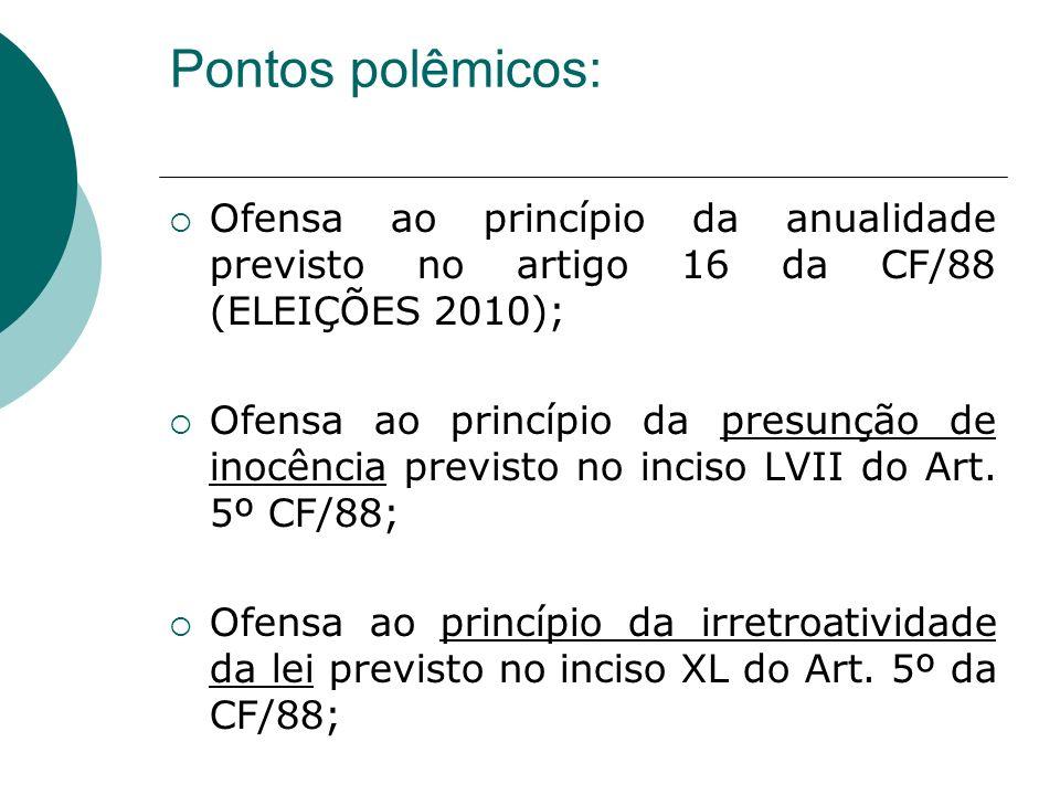Pontos polêmicos: Ofensa ao princípio da anualidade previsto no artigo 16 da CF/88 (ELEIÇÕES 2010);