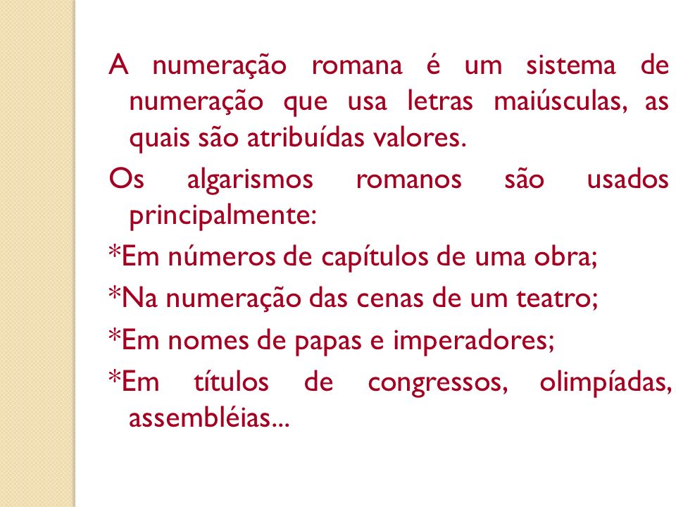 A numeração romana é um sistema de numeração que usa letras maiúsculas, as quais são atribuídas valores.