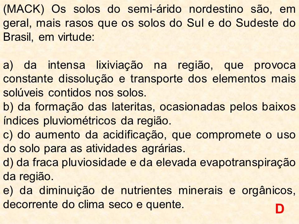 (MACK) Os solos do semi-árido nordestino são, em geral, mais rasos que os solos do Sul e do Sudeste do Brasil, em virtude: