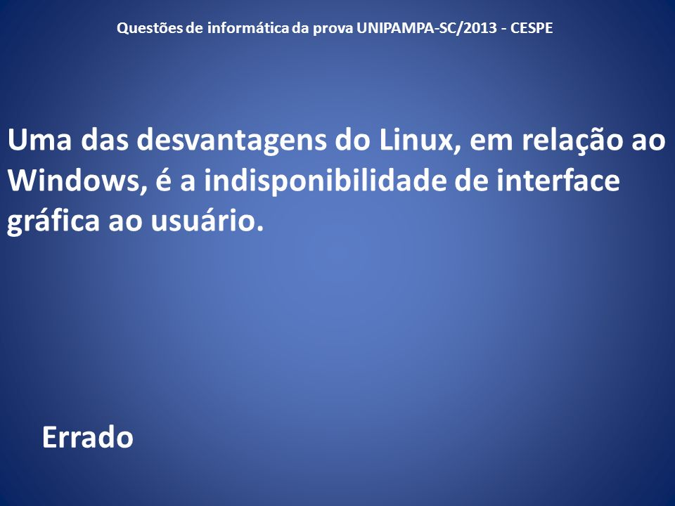 Questões de informática da prova UNIPAMPA-SC/2013 - CESPE