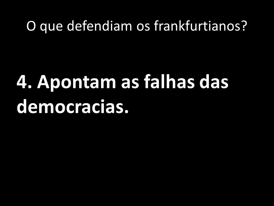O que defendiam os frankfurtianos