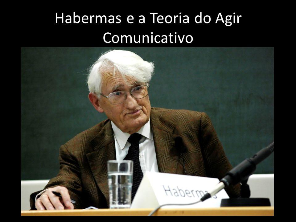 Habermas e a Teoria do Agir Comunicativo