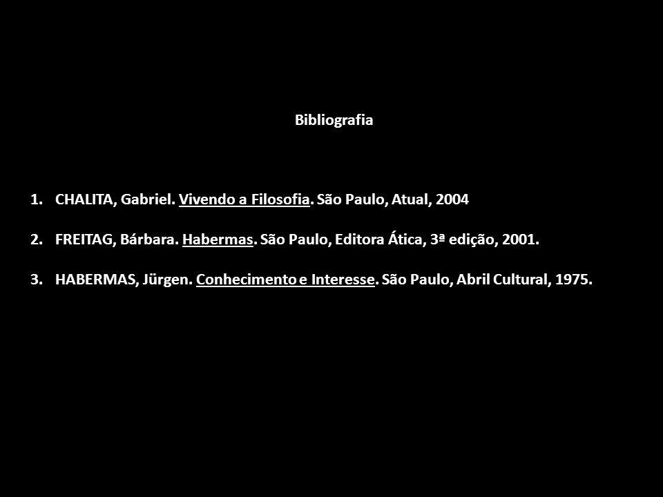 Bibliografia CHALITA, Gabriel. Vivendo a Filosofia. São Paulo, Atual, 2004. FREITAG, Bárbara. Habermas. São Paulo, Editora Ática, 3ª edição, 2001.