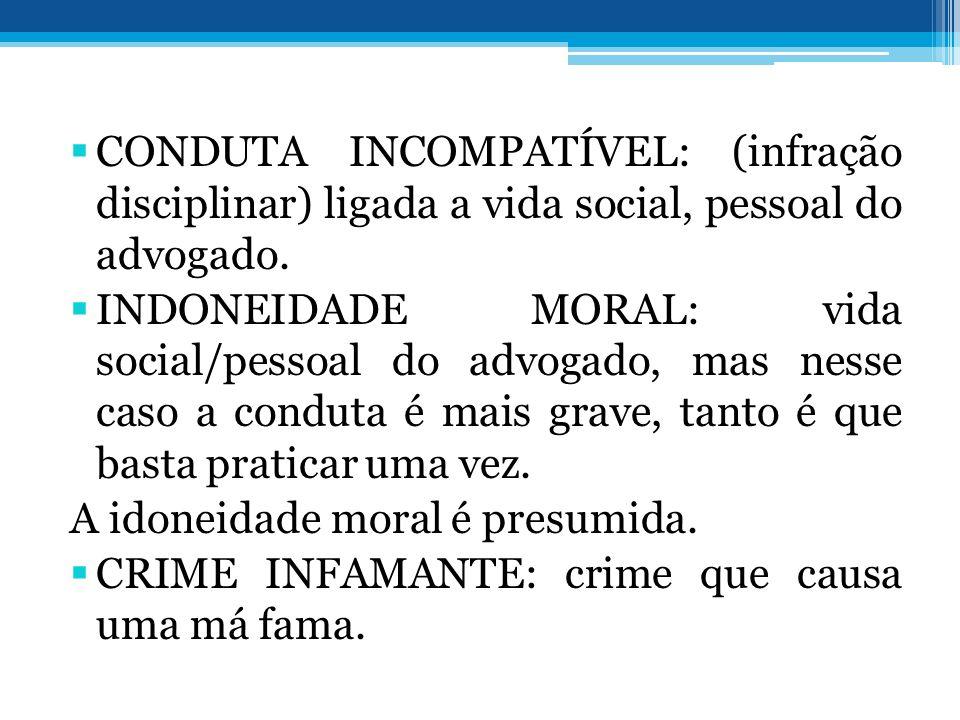 CONDUTA INCOMPATÍVEL: (infração disciplinar) ligada a vida social, pessoal do advogado.