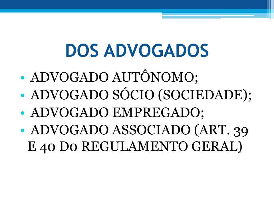 DOS ADVOGADOS ADVOGADO AUTÔNOMO; ADVOGADO SÓCIO (SOCIEDADE);