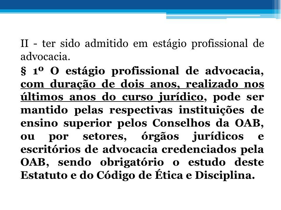 II - ter sido admitido em estágio profissional de advocacia