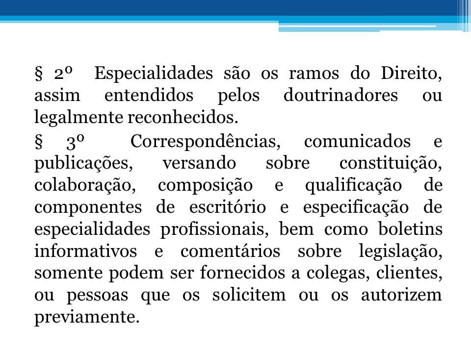 § 2º Especialidades são os ramos do Direito, assim entendidos pelos doutrinadores ou legalmente reconhecidos.