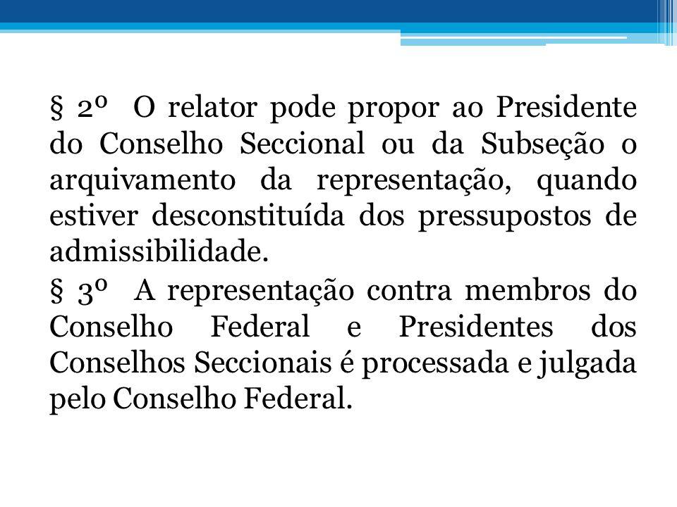 § 2º O relator pode propor ao Presidente do Conselho Seccional ou da Subseção o arquivamento da representação, quando estiver desconstituída dos pressupostos de admissibilidade.