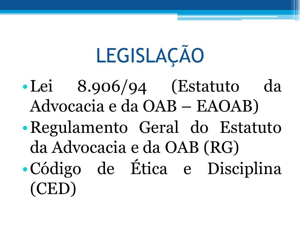 LEGISLAÇÃO Lei 8.906/94 (Estatuto da Advocacia e da OAB – EAOAB)