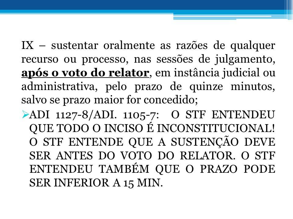 IX – sustentar oralmente as razões de qualquer recurso ou processo, nas sessões de julgamento, após o voto do relator, em instância judicial ou administrativa, pelo prazo de quinze minutos, salvo se prazo maior for concedido;