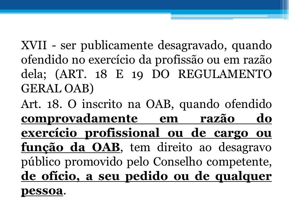 XVII - ser publicamente desagravado, quando ofendido no exercício da profissão ou em razão dela; (ART.