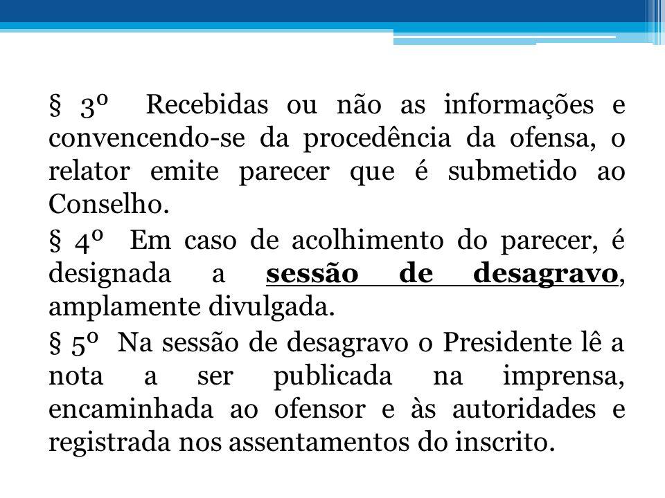 § 3º Recebidas ou não as informações e convencendo-se da procedência da ofensa, o relator emite parecer que é submetido ao Conselho.
