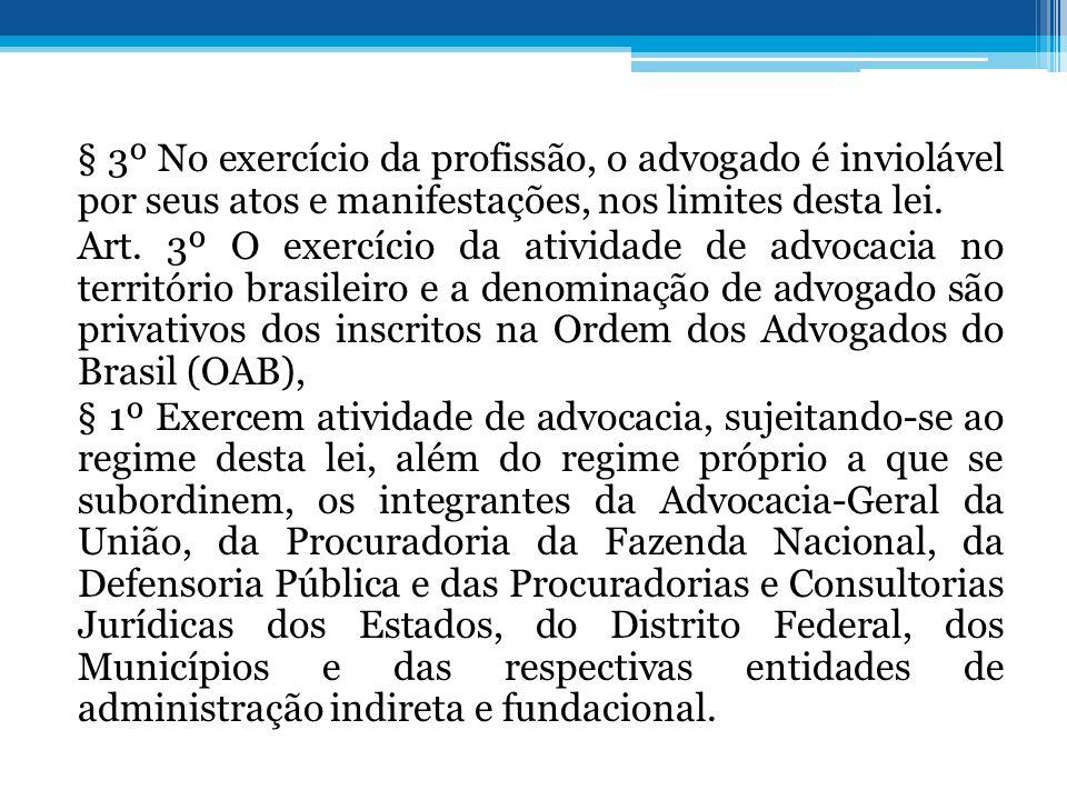 § 3º No exercício da profissão, o advogado é inviolável por seus atos e manifestações, nos limites desta lei.