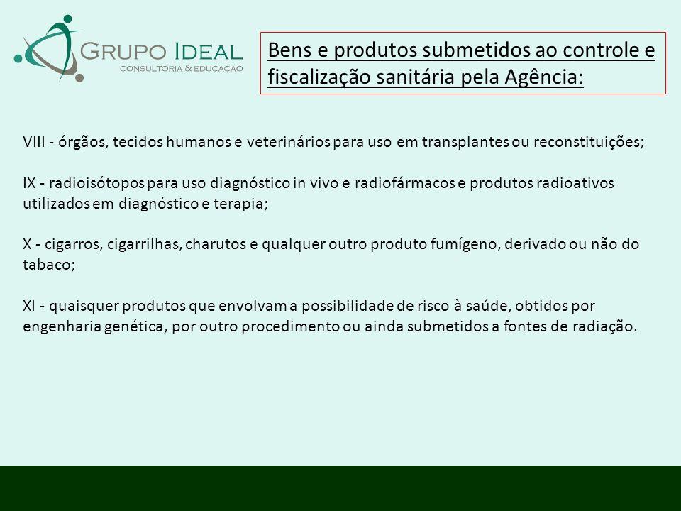 Bens e produtos submetidos ao controle e fiscalização sanitária pela Agência: