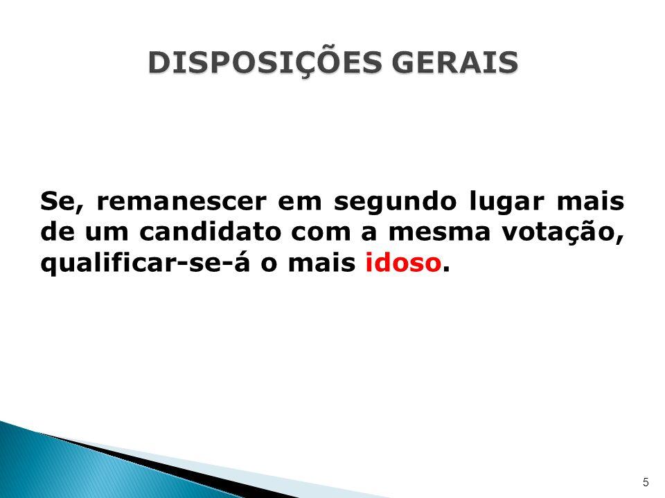 DISPOSIÇÕES GERAIS Se, remanescer em segundo lugar mais de um candidato com a mesma votação, qualificar-se-á o mais idoso.