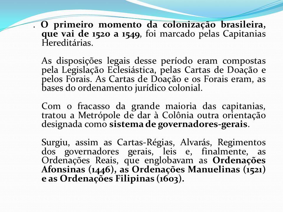 O primeiro momento da colonização brasileira, que vai de 1520 a 1549, foi marcado pelas Capitanias Hereditárias.