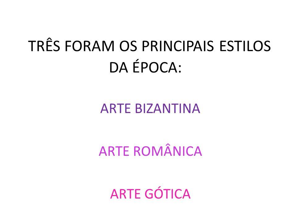 TRÊS FORAM OS PRINCIPAIS ESTILOS DA ÉPOCA: