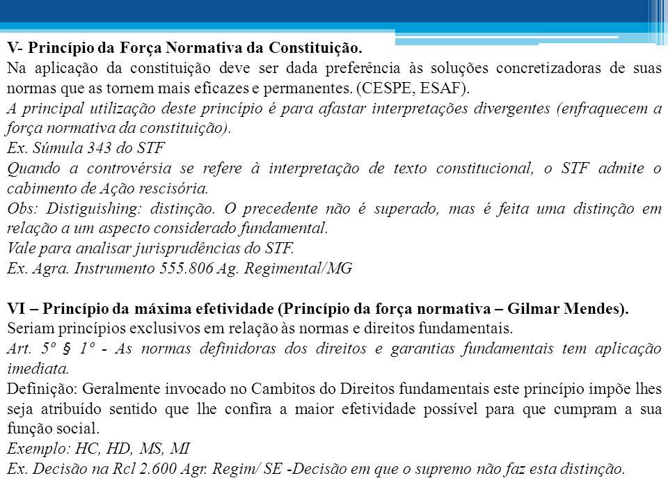 V- Princípio da Força Normativa da Constituição.
