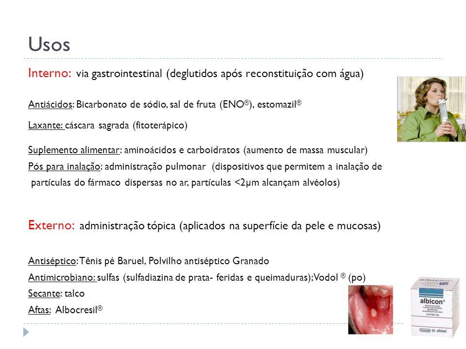 Usos Interno: via gastrointestinal (deglutidos após reconstituição com água) Antiácidos: Bicarbonato de sódio, sal de fruta (ENO®), estomazil®