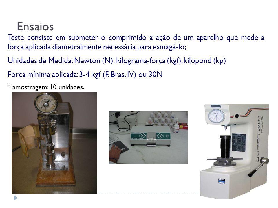 Ensaios Teste consiste em submeter o comprimido a ação de um aparelho que mede a força aplicada diametralmente necessária para esmagá-lo;