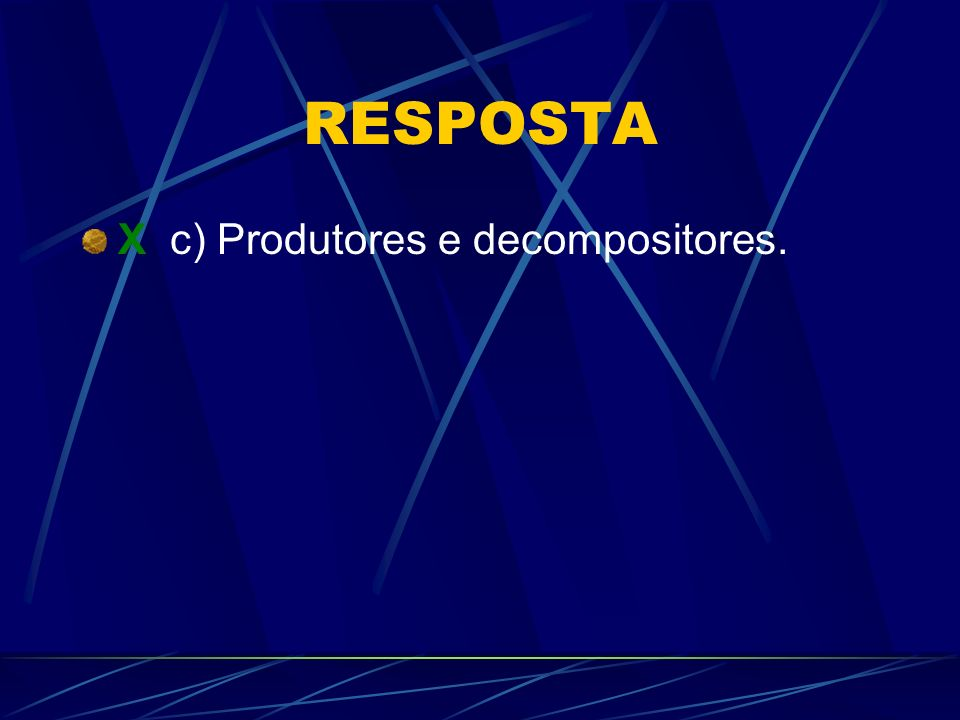 RESPOSTA X c) Produtores e decompositores.