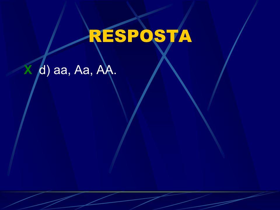RESPOSTA X d) aa, Aa, AA.