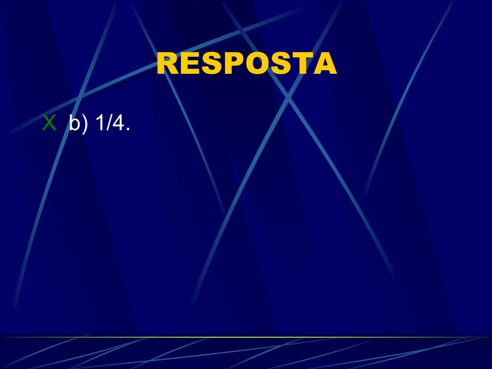RESPOSTA X b) 1/4.