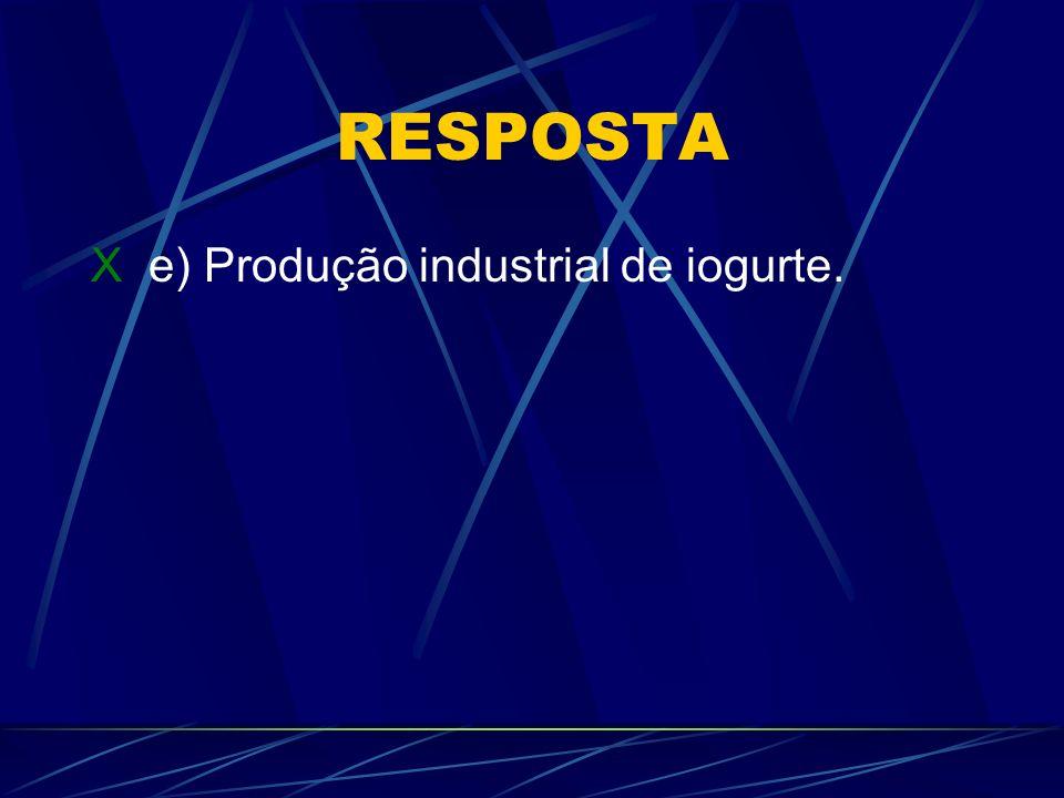 RESPOSTA X e) Produção industrial de iogurte.