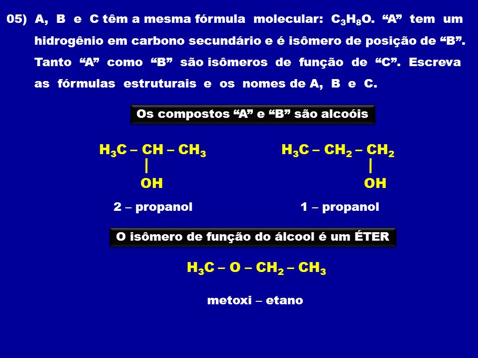 H3C – CH – CH3 OH H3C – CH2 – CH2 OH H3C – O – CH2 – CH3