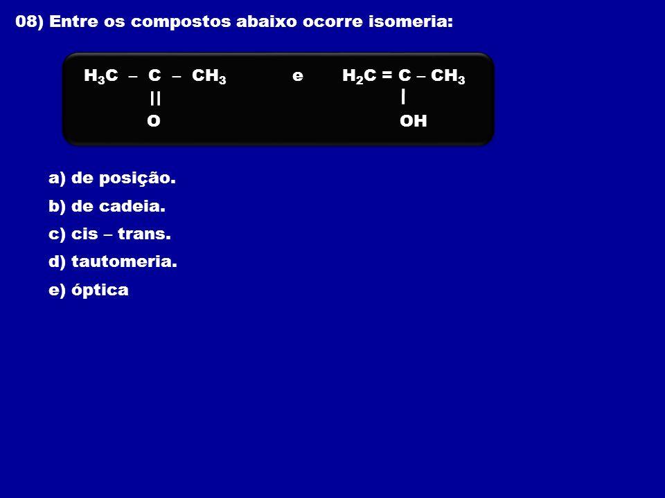 = 08) Entre os compostos abaixo ocorre isomeria: e O H3C – C – CH3 OH