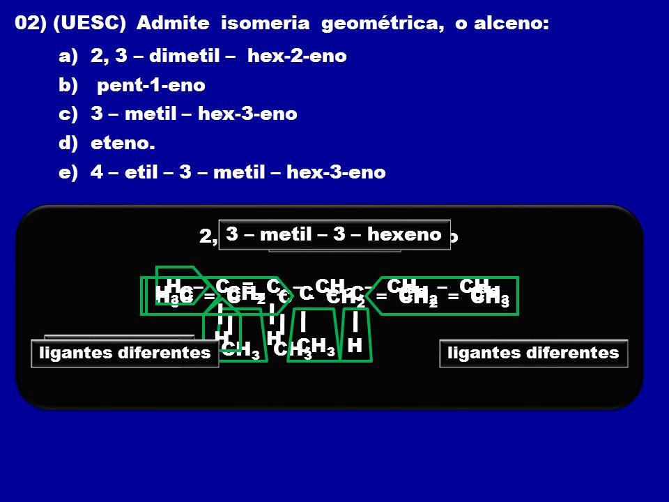 02) (UESC) Admite isomeria geométrica, o alceno: