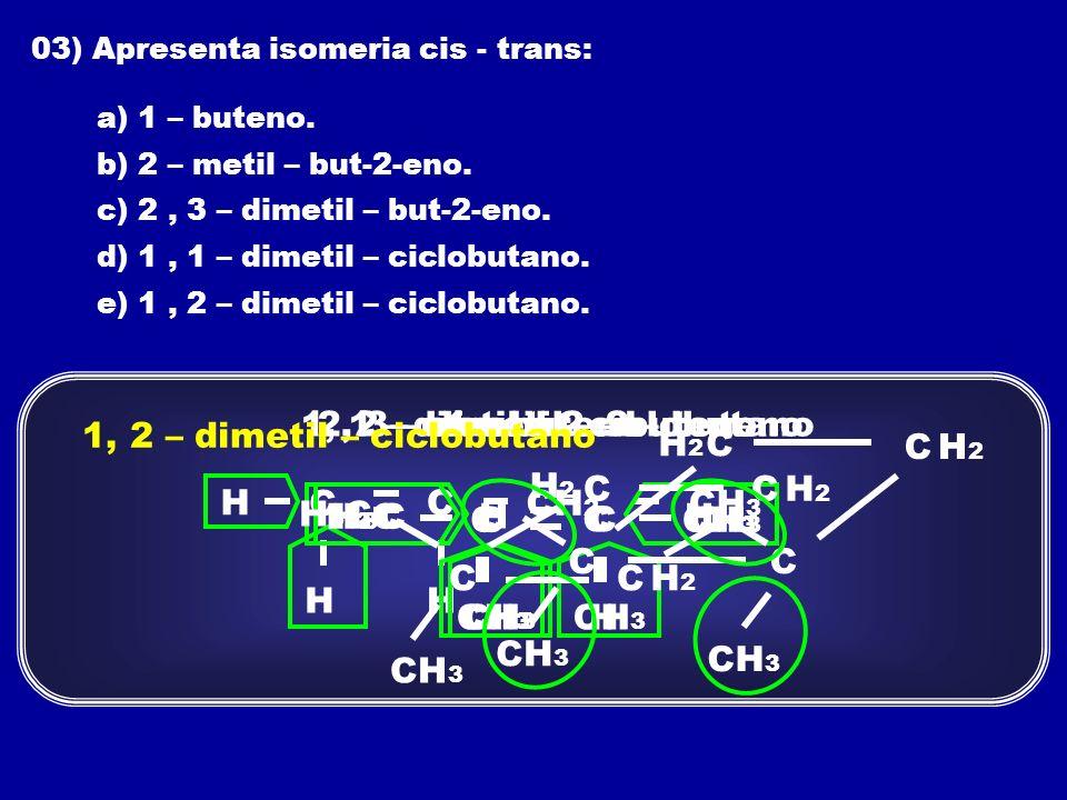 1, 1 – dimetil – ciclobutano 2, 3 – dimetil – 2 – buteno