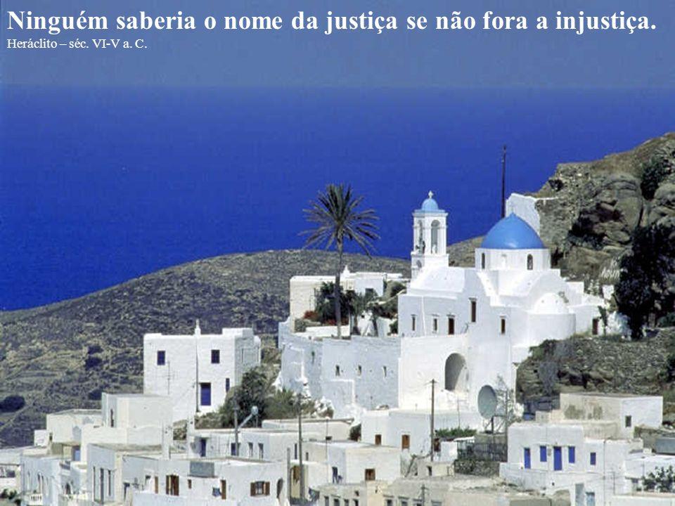 Ninguém saberia o nome da justiça se não fora a injustiça.