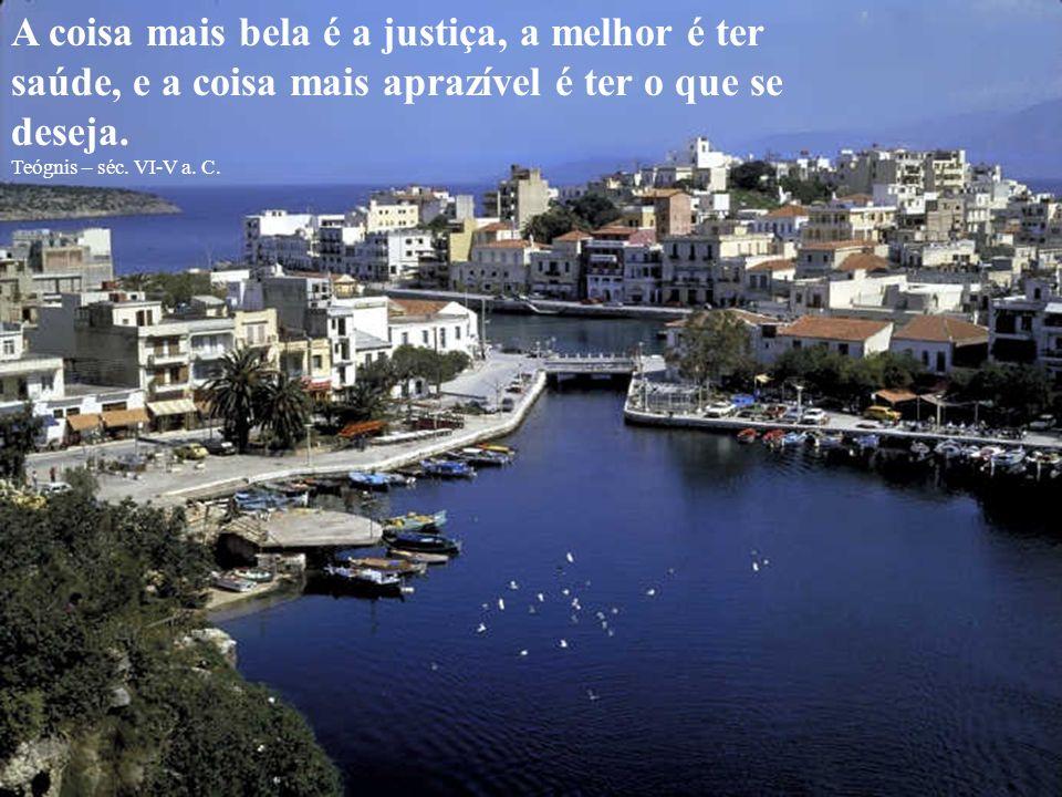 A coisa mais bela é a justiça, a melhor é ter saúde, e a coisa mais aprazível é ter o que se deseja.