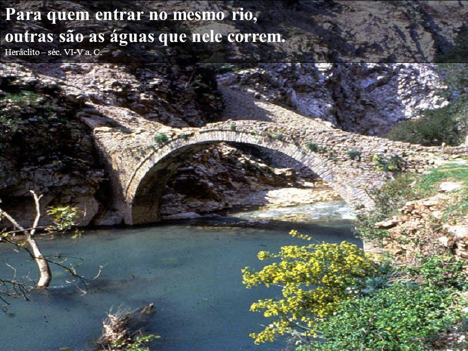 Para quem entrar no mesmo rio, outras são as águas que nele correm.