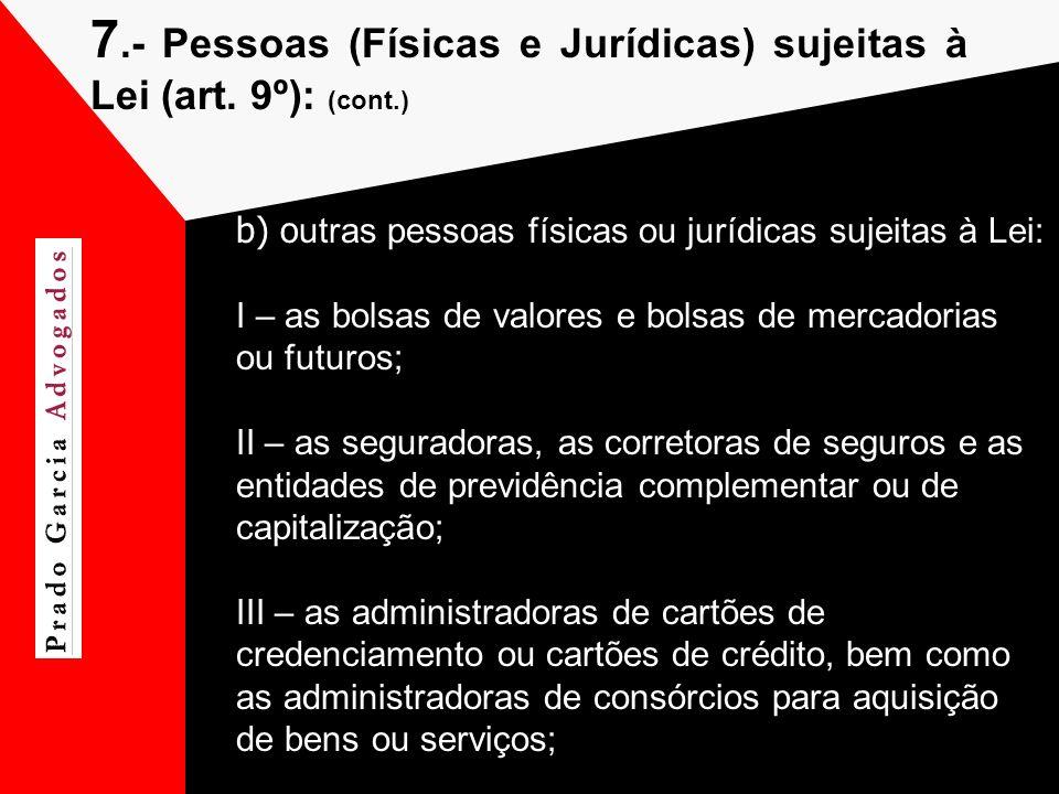 7.- Pessoas (Físicas e Jurídicas) sujeitas à Lei (art. 9º): (cont.)
