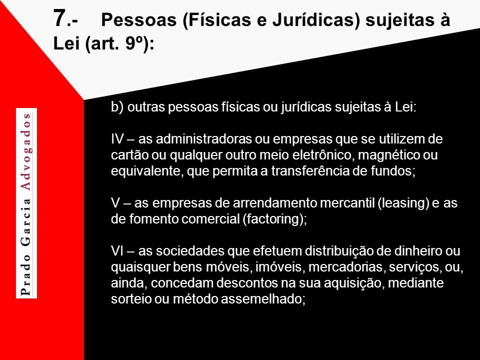 7.- Pessoas (Físicas e Jurídicas) sujeitas à Lei (art. 9º):