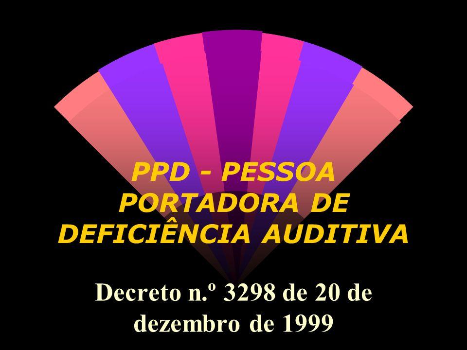 PPD - PESSOA PORTADORA DE DEFICIÊNCIA AUDITIVA