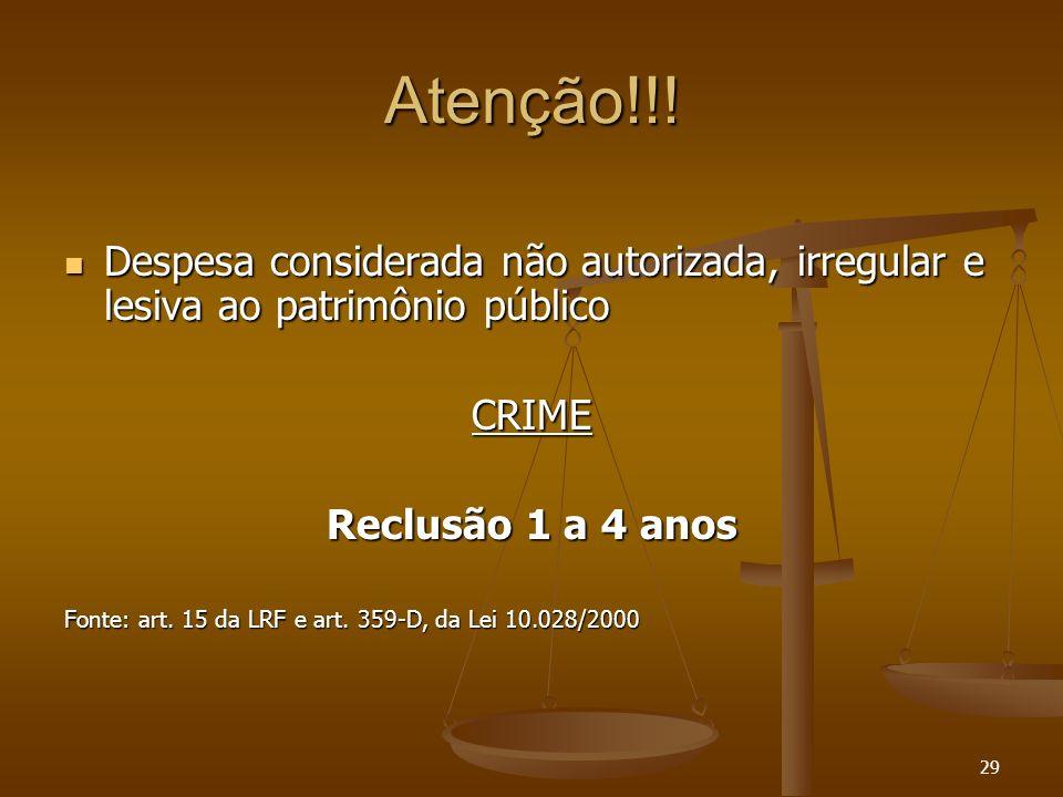 Atenção!!! Despesa considerada não autorizada, irregular e lesiva ao patrimônio público. CRIME. Reclusão 1 a 4 anos.