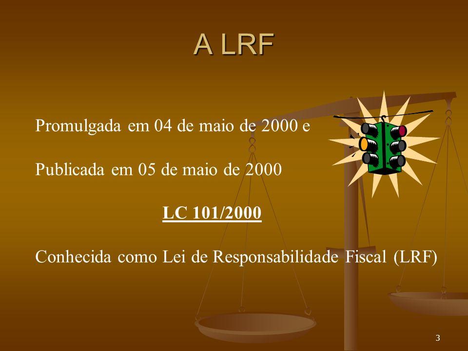 A LRF Promulgada em 04 de maio de 2000 e