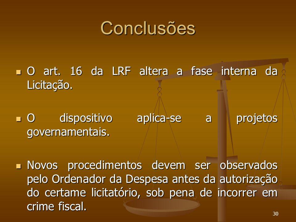 Conclusões O art. 16 da LRF altera a fase interna da Licitação.