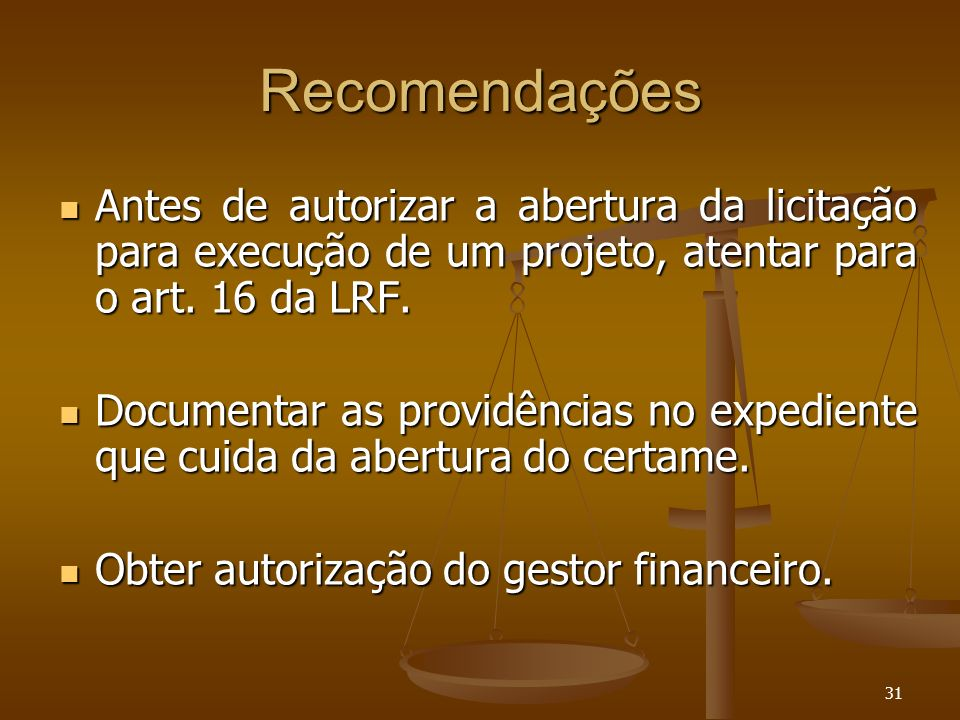 Recomendações Antes de autorizar a abertura da licitação para execução de um projeto, atentar para o art. 16 da LRF.