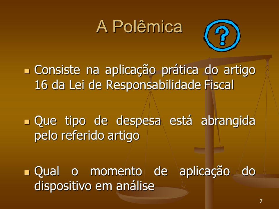 A Polêmica Consiste na aplicação prática do artigo 16 da Lei de Responsabilidade Fiscal. Que tipo de despesa está abrangida pelo referido artigo.