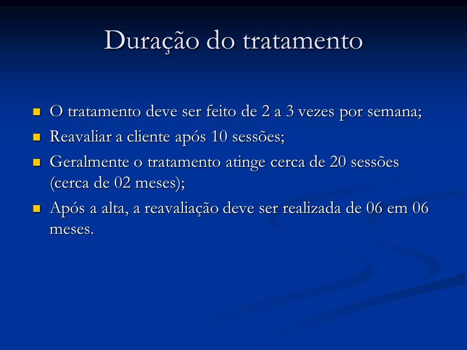 Duração do tratamento O tratamento deve ser feito de 2 a 3 vezes por semana; Reavaliar a cliente após 10 sessões;