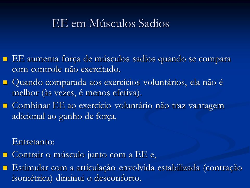 EE em Músculos Sadios EE aumenta força de músculos sadios quando se compara com controle não exercitado.