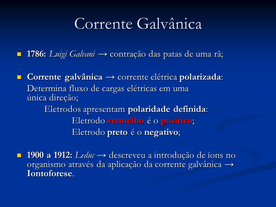 Corrente Galvânica 1786: Luigi Galvani → contração das patas de uma rã; Corrente galvânica → corrente elétrica polarizada: