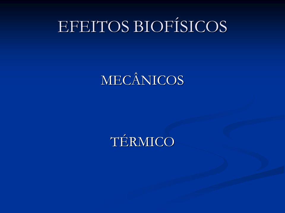 EFEITOS BIOFÍSICOS MECÂNICOS TÉRMICO