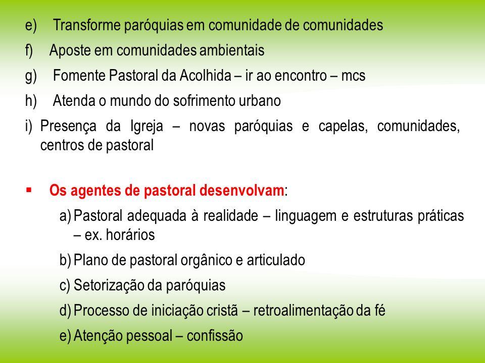e) Transforme paróquias em comunidade de comunidades